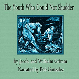 The Youth Who Could Not Shudder | [The Brothers Grimm]