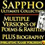 SAPPHO COMPLETE WORKS ULTIMATE COLLECTION - Multiple Old, Ancient and New Translations of all Poems, Love Poetry,  Songs, Odes of the famous Greek Poetess PLUS BIOGRAPHY and MULTIPLE NEW TRANSLATIONS