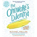 The Omnivore's Dilemma: Young Readers Edition (       UNABRIDGED) by Michael Pollan Narrated by MacLeod Andrews