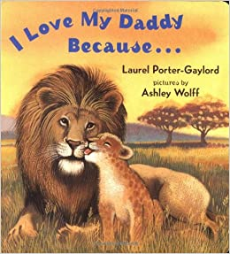 Love My Daddy Because: Laurel Porter Gaylord, Ashley Wolff