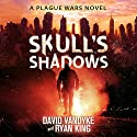 Skull's Shadows: Plague Wars Series, Book 2 Audiobook by David VanDyke, Ryan King Narrated by Artie Sievers