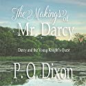 The Makings of Mr. Darcy: Darcy and the Young Knight's Quest Box Set Audiobook by P O Dixon Narrated by Pearl Hewitt