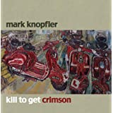 Kill to Get Crimson ~ Mark Knopfler