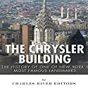 The Chrysler Building: The History of One of New York City's Most Famous Landmarks Audiobook by  Charles River Editors Narrated by Ian H. Shattuck