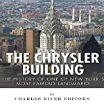 The Chrysler Building: The History of One of New York City's Most Famous Landmarks |  Charles River Editors