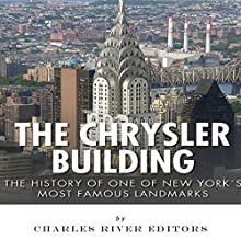 The Chrysler Building: The History of One of New York City's Most Famous Landmarks (       UNABRIDGED) by Charles River Editors Narrated by Ian H. Shattuck