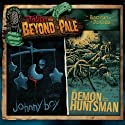 Tales from Beyond the Pale, Season One, Volume 5: Johnny Boy & The Demon Huntsman Radio/TV Program by J. T. Petty, Ashley Thorpe Narrated by Larry Fessenden, Amy Seimetz, Shea Whigham, Bill Weeden