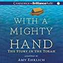 With a Mighty Hand: The Story in the Torah Audiobook by Amy Ehrlich Narrated by Kate Udall, Francis J. Spieler