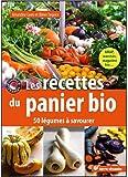 Les recettes du panier bio : 50 légumes à savourer...
