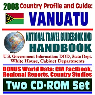 2008 Country Profile and Guide to Vanuatu (formerly New Hebrides) - National Travel Guidebook and Handbook - Volcanoes, Earthquakes, U.S. Relations (Two CD-ROM Set)