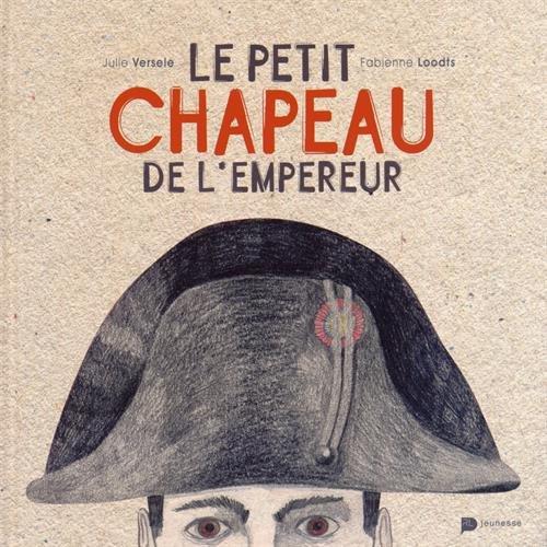 Le petit chapeau de l'Empereur / Julie Versele / Fabienne Loodts.- Waterloo : Renaissance du livre , iDL 2016