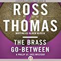 The Brass Go-Between (       UNABRIDGED) by Ross Thomas Narrated by Malcolm Hillgartner