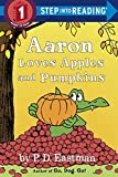 P. D. Eastman Aaron Loves Apples and Pumpkins (Step Into Reading)