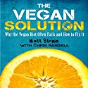 The Vegan Solution: Why The Vegan Diet Often Fails and How to Fix It (       UNABRIDGED) by Matt Stone Narrated by Matt Stone