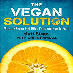 The Vegan Solution: Why The Vegan Diet Often Fails and How to Fix It | [Matt Stone]