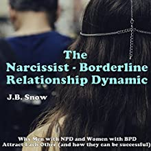 The Narcissist Borderline Relationship Dynamic: Why Men with NPD and Women with BPD Attract Each Other: Transcend Mediocrity, Book 16 (       UNABRIDGED) by J.B. Snow Narrated by D Gaunt