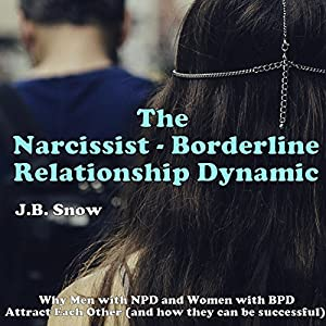 The Narcissist Borderline Relationship Dynamic: Why Men with NPD and Women with BPD Attract Each Other Audiobook