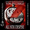 All You Despise Audiobook by Tom Piccirilli Narrated by Brett Barry