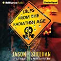 Tales from the Radiation Age Audiobook by Jason Sheehan Narrated by Nick Podehl