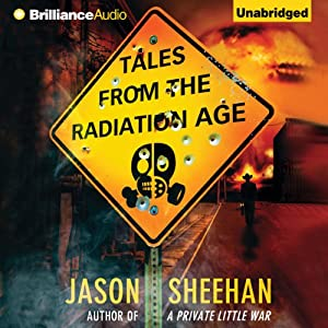 Tales from the Radiation Age | [Jason Sheehan]