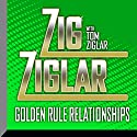 Golden Rule Relationships Speech by Zig Ziglar, Tom Ziglar - contributor Narrated by Zig Ziglar, Tom Ziglar