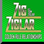 Golden Rule Relationships | Zig Ziglar,Tom Ziglar - contributor