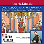 The Modern Scholar: One, Holy, Catholic, and Apostolic: A History of the Church in the Middle Ages | [Thomas Madden]