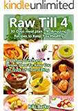 Raw Till 4: A Monthly Meal Plan - 90 Amazing Recipes to Keep You Healthy (Breakfast,  Lunch & Dinner) (Vegan Diet, Raw Vegan, Raw Food, Raw Food Diet, Raw Until 4, Raw Till 4, Veganism)