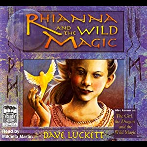 Rhianna and the Wild Magic: Rhianna Trilogy | [Dave Luckett]