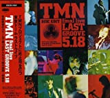 Tmn Final Live Last Groove 5.18 by Tmn