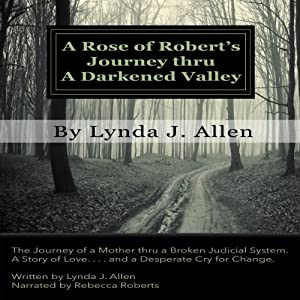 A Rose of Robert's Journey Thru A Darkened Valley | [Lynda J. Allen]
