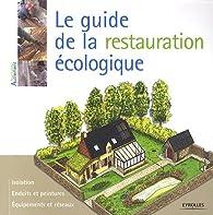 Le guide de la restauration écologique par Myriam Burie