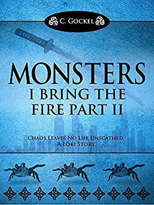 Monsters : I Bring the Fire Part II (A Loki Story)