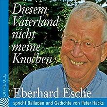 Diesem Vaterland nicht meine Knochen: Balladen und Gedichte (       ungekürzt) von Peter Hacks Gesprochen von: Eberhard Esche