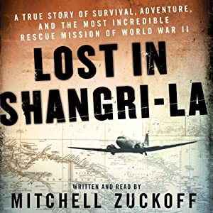 Lost in Shangri-La: A True Story of Survival, Adventure, and the Most Incredible Rescue Mission of World War II Audiobook