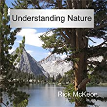 Understanding Nature: Use All of Your Senses to Understand the Natural World at a Deeper Level! (       UNABRIDGED) by Rick McKeon Narrated by Adam B. Crafter