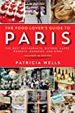 The Food Lovers Guide to Paris: The Best Restaurants, Bistros, Cafés, Markets, Bakeries, and More