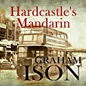 Hardcastle's Mandarin: Hardcastle Series (       UNABRIDGED) by Graham Ison Narrated by David Thorpe