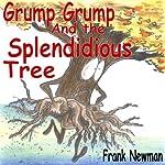 Grump Grump and the Splendidious Tree | Frank Newman