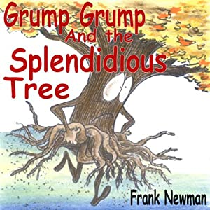 Grump Grump and the Splendidious Tree | [Frank Newman]