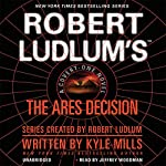 Robert Ludlum's(TM) The Ares Decision: A Covert-One Novel | Kyle Mills