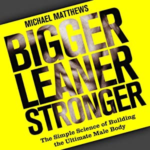 Bigger Leaner Stronger: The Simple Science of Building the Ultimate Male Body Audiobook