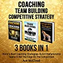 Coaching: Team Building: Competitive Strategy: 3 Books in 1: World's Best Coaching Strategies, Build Championship Teams & Get the Edge on the Competition Audiobook by Ace McCloud Narrated by Joshua Mackey