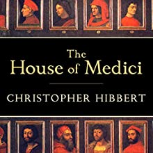 The House of Medici: Its Rise and Fall Audiobook by Christopher Hibbert Narrated by Michael Page