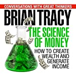 The Science of Money: How to Increase Your Income and Become Wealthy | Brian Tracy,Dan Strutzel
