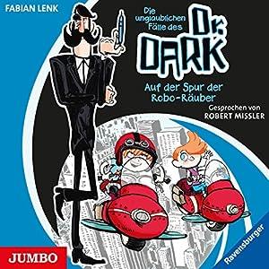 Auf der Spur der Robo-Räuber (Die unglaublichen Fälle des Dr. Dark 2) Hörbuch