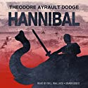 Hannibal: A History of the Art of War among the Carthaginians and Romans Down to the Battle of Pydna, 168 BC, with a Detailed Account of the Second Punic War (       UNABRIDGED) by Theodore Ayrault Dodge Narrated by Bill Wallace
