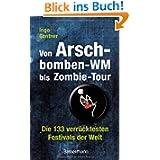 Von Arschbomben-WM bis Zombie-Tour: Die 133 verrücktesten Festivals der Welt