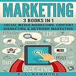 Social Media Marketing: 3 Books in 1: Social Media Marketing, Content Marketing & Network Marketing | K.L. Hammond