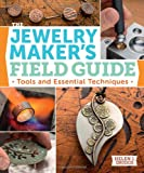 The Jewelry Makers Field Guide: Tools and Essential Techniques